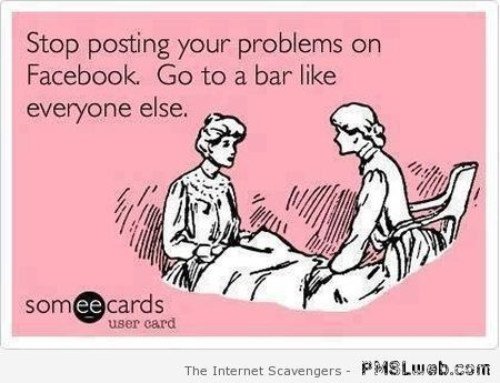 Stop posting your problems on facebook at PMSLweb.com