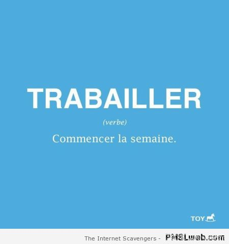Definition de trabailler humour – Funny French pics at PMSLweb.com