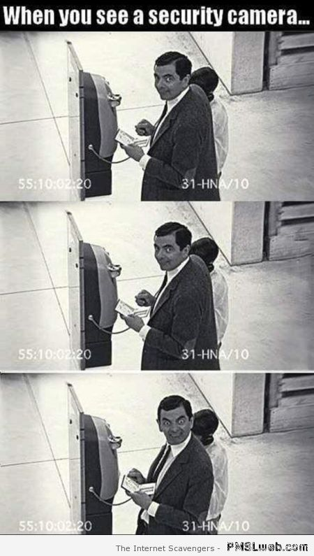 When you see a security camera humor at PMSLweb.com