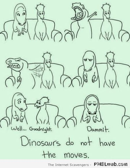 Dinosaurs do not have the moves at PMSLweb.com