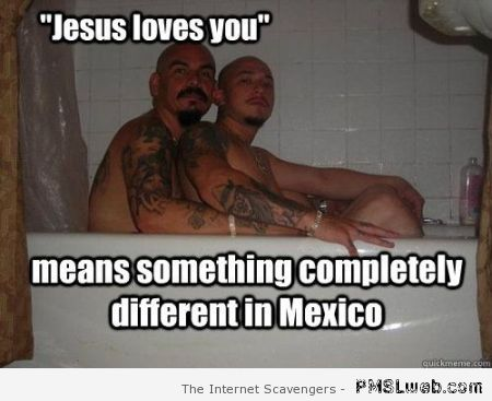 Jesus loves you means something different in Mexico at PMSLweb.com