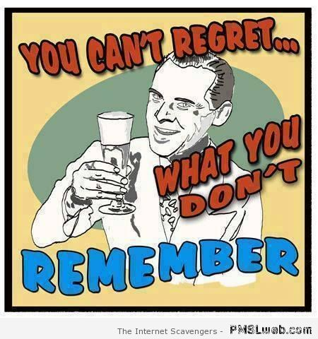 You can't regret what you don't remember at PMSLweb.com