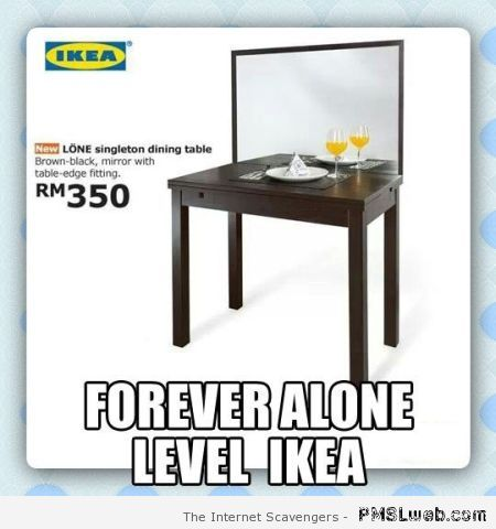 Forever alone Ikea at PMSLweb.com