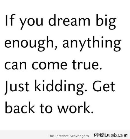 If you dream big enough funny quote at PMSLweb.com