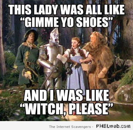 Wizard of Oz witch please meme at PMSLweb.com