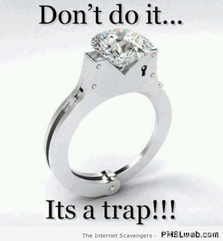 Marriage is a trap humor at PMSLweb.com