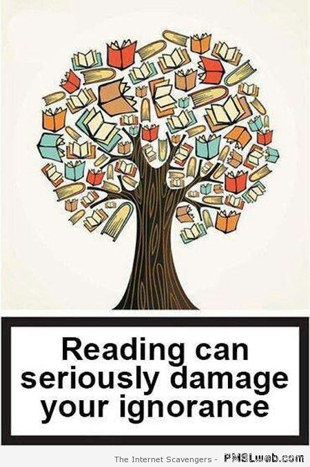 Reading can seriously damage your ignorance at PMSLweb.com