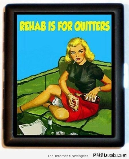 Rehab is for quitters at PMSLweb.com