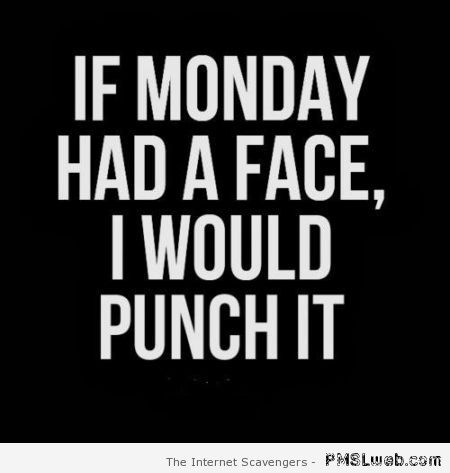 If Monday had a face – Happy Monday funnies at PMSLweb.com
