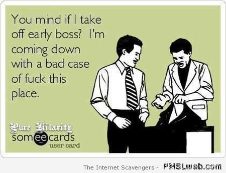 Mind if I take off early boss ecard at PMSLweb.com