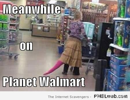 Meanwhile on planet Walmart – Funny Hump day images at PMSLweb.com