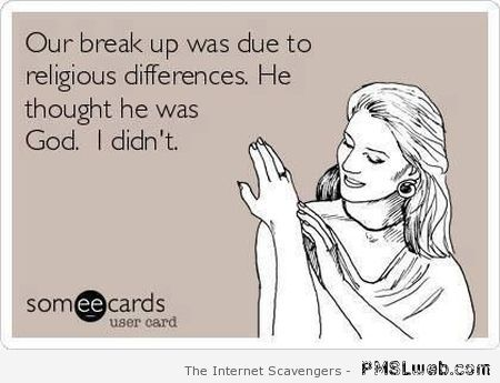 Our break up was due to religious differences at PMSLweb.com