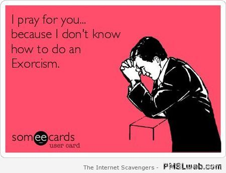 I pray for you funny ecard at PMSLweb.com