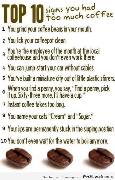 Top 10 signs you had too much coffee at PMSLweb.com