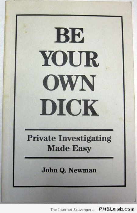 Be your own dick at PMSLweb.com