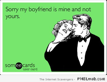 My boyfriend is mine and not yours at PMSLweb.com
