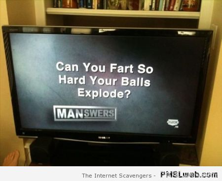 Can you fart so hard your balls explode at PMSLweb.com