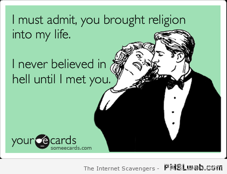 You brought religion into my life humor at PMSLweb.com