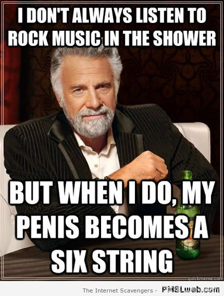 I don't always listen to rock music in the shower at PMSLweb.com