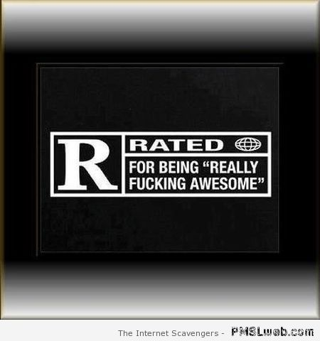 Rate R for really f*cking awesome at PMSLweb.com