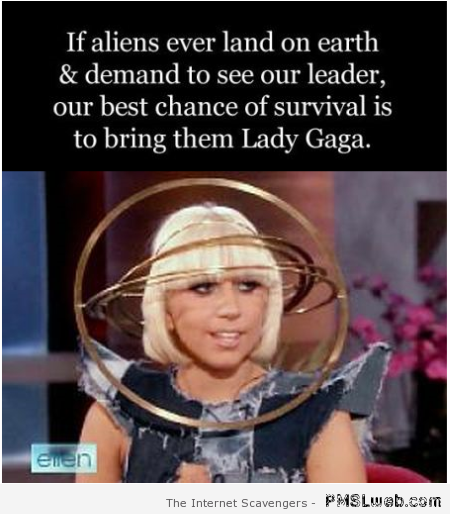 Funny lady gaga and aliens quote at PMSLweb.com