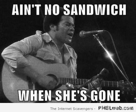 Ain't no sandwich when she's gone at PMSLweb.com