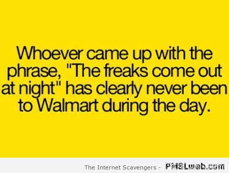 The freaks come out at night – Walmart humor at PMSLweb.com