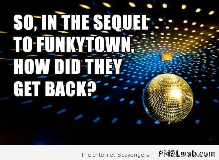 In the sequel to funky town how did they get back at PMSLweb.com