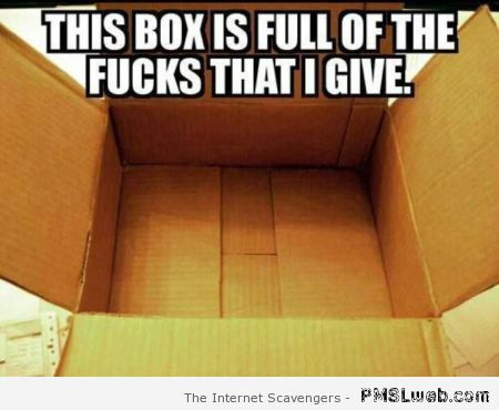 Box is full of the f*cks I give meme at PMSLweb.com