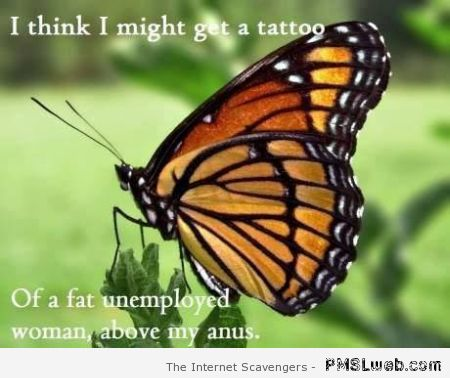 Butterfly tattoo humor – Funny Friday at PMSLweb.com