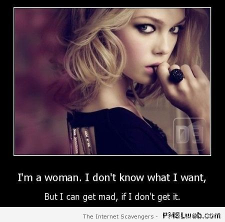 I'm a woman I don't know what I want quote at PMSLweb.com