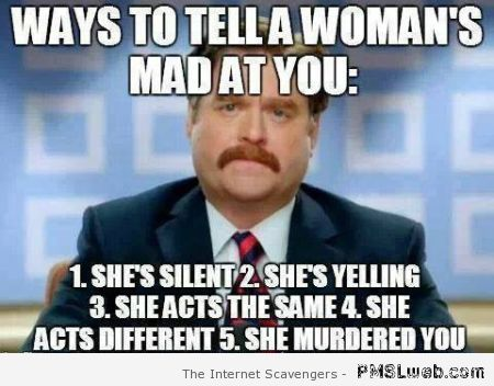 Ways to tell a woman's mad at you at PMSLweb.com