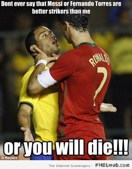 Ronaldo will kill you meme at PMSLweb.com