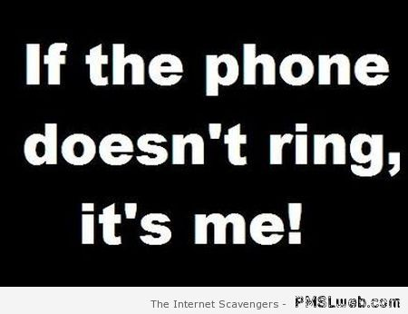 If the phone doesn't ring it's me – Sarcastic funnies at PMSLweb.com