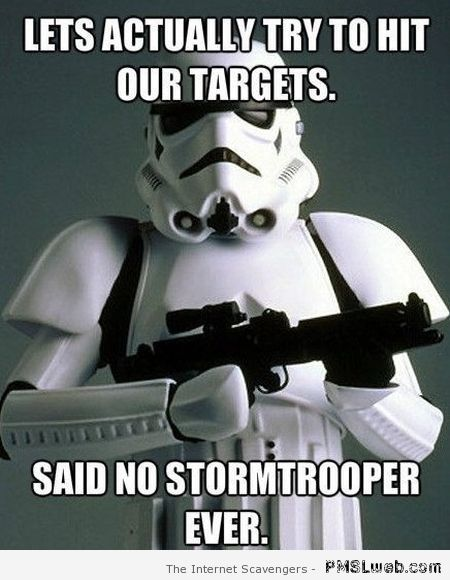 Said no stormtrooper ever meme at PMSLweb.com
