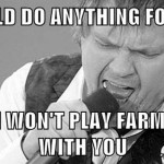 I-would-do-anything-for-love-but-not-farmville