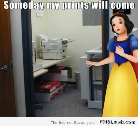 Someday my prints will come – Funny memes at PMSLweb.com