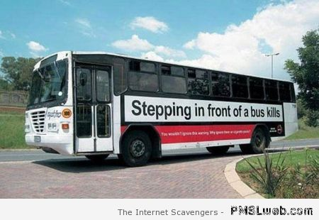 Stepping in front of a bus kills at PMSLweb.com