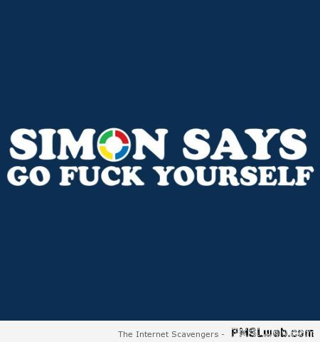 Simon says go and f*ck yourself – Explicit language humor at PMSLweb.com