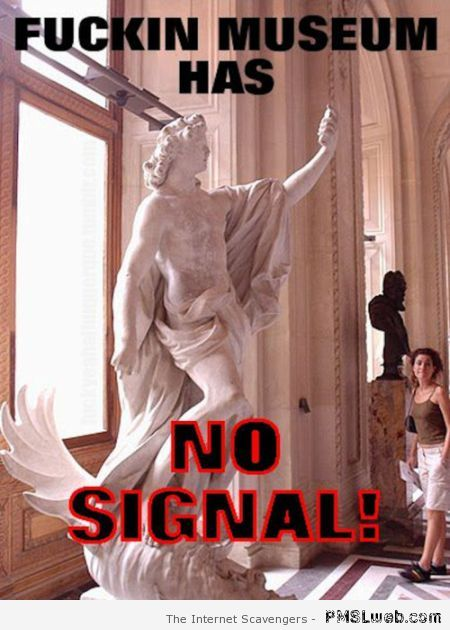 No signal at the museum meme at PMSLweb.com
