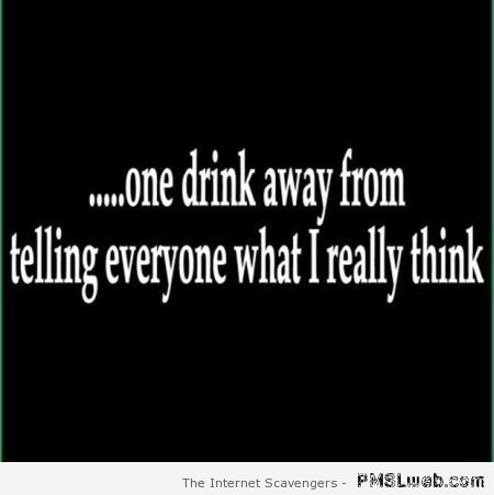 One drink away funny quote at PMSLweb.com