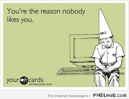 You're the reason nobody likes you at PMSLweb.com