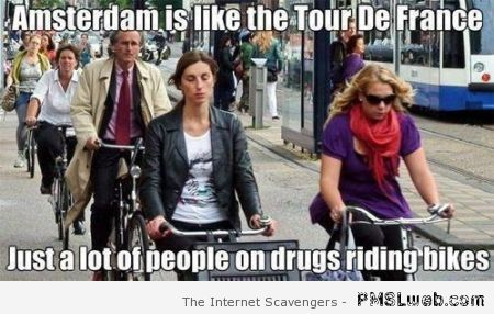 Amsterdam is like the tour de France meme at PMSLweb.com