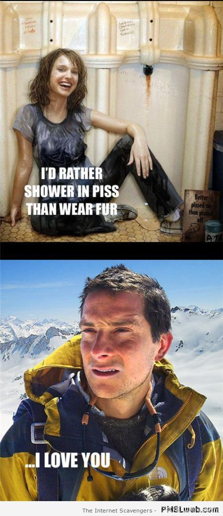 I'd rather shower in piss than wear fur at PMSLweb.com