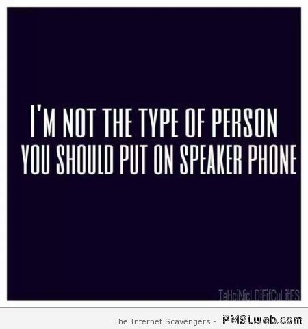 Not the kind of person you can put on speaker phone at PMSLweb.com