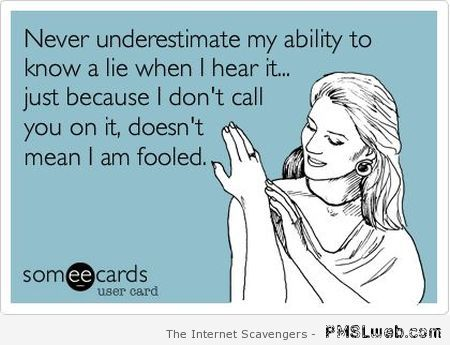 Never underestimate my ability to know a lie ecard at PMSLweb.com