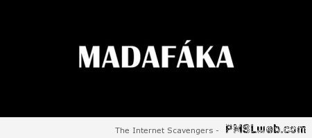 Madafaka at PMSLweb.com