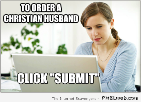 Order a Christian husband meme – Friday hilarity at PMSLweb.com