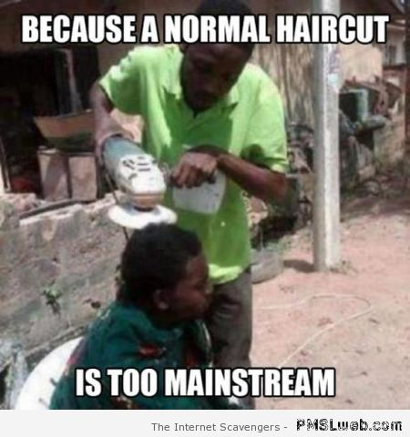A normal haircut is too mainstream meme at PMSLweb.com