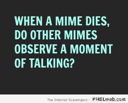When a mime dies humor at PMSLweb.com